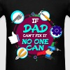 Dad - If Dad Can't Fix It, No One Can - Men's T-Shirt