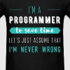 I'm A Programmer. To Save Time Let's just assume I - Men's T-Shirt