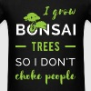 I grow bonsai trees so I don't choke people - Men's T-Shirt