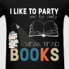 I like to party and be party i mean read books  - Men's T-Shirt