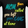 Your mom called you left your game at home  - Men's T-Shirt