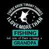 There aren't many things i love more than fishing  - Men's T-Shirt