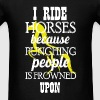 I ride horses because punching people is frowned u - Men's T-Shirt