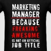 Marketing manager - Because freaking awesome is no - Men's T-Shirt