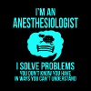 Anesthesiologist - I'm an Anesthesiologist - I sol - Men's T-Shirt