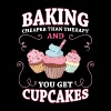 Baking - Baking - cheaper than therapy and you get - Men's T-Shirt