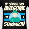 Surgeon - Of course I am awesome I'm a surgeon - Men's T-Shirt