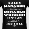 Sales Manager - Sales Manager because Miracle work - Men's T-Shirt
