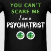 Psychiatrist - You can't scare me I am a Psychiatr - Men's T-Shirt