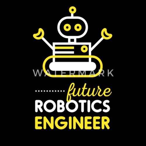 Robotics Engineer Future Robotics Engineer By Teedino Spreadshirt