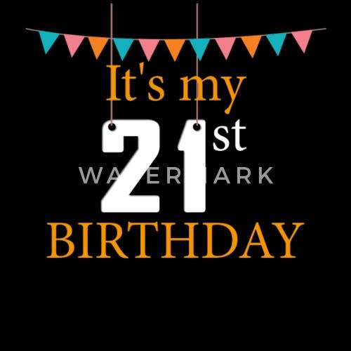 21st birthday it s my 21st birthday by teedino spreadshirt