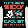 Cyclist - I hate being sexy, but I'm a cyclist so  - Men's T-Shirt