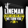 Lineman - Lineman like it or not we turn you on - Men's T-Shirt