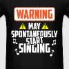 Singing - Warning May spontaneously start singing - Men's T-Shirt
