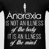Anorexia - Anorexia is not an illness of the body, - Men's T-Shirt