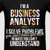 Business Analyst - I'm a Business Analyst I solve  - Men's T-Shirt