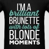 Brunettes - I'm a brilliant brunette with lots of  - Men's T-Shirt