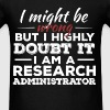 Research Administrator - I might be wrong but I hi - Men's T-Shirt