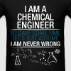 Chemical Engineer - I am a chemical engineer. To s - Men's T-Shirt