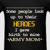 Some people look up at their heroes, I gave birth  - Men's T-Shirt