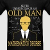 Never Underestimate Old Man Mathematics Degree - Men's T-Shirt