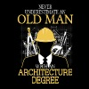 Never Underestimate Old Man Architecture Degree - Men's T-Shirt