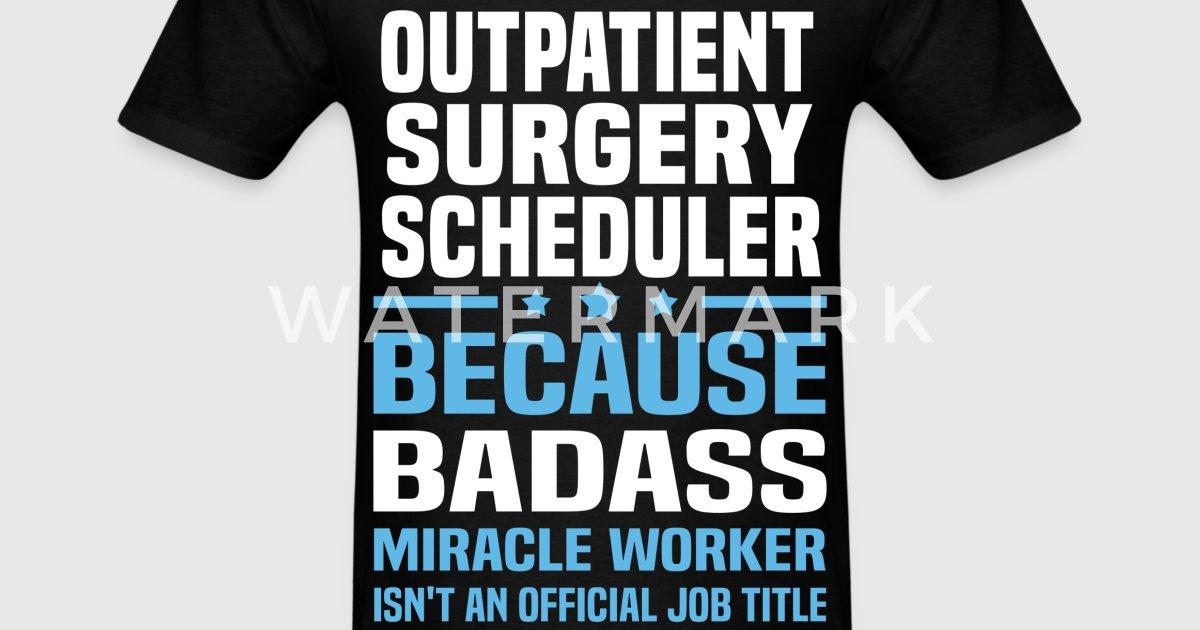 Outpatient Surgery Scheduler TShirt  Spreadshirt