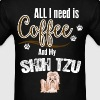 All I need is Coffee and my Shih Tzu - Men's T-Shirt
