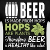 Beer Is Made From Hops Healthy Like Salad - Men's T-Shirt