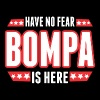 Have No Fear Bompa Is Here - Men's T-Shirt