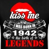 Kiss me I was Born in 1942 the Birth of Legends - Men's T-Shirt
