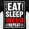 Eat Sleep Weed Repeat - Men's T-Shirt