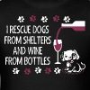 I Rescue Dogs From Shelters And Wine From Bottles - Men's T-Shirt