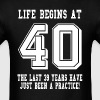 Life Begins At 40... 40th Birthday - Men's T-Shirt