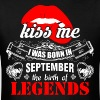 Kiss me I was Born in September the Birth of Legen - Men's T-Shirt