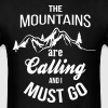 The Mountains Are Calling And I Must Go - Men's T-Shirt