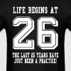 Life Begins At 26... 26th Birthday - Men's T-Shirt