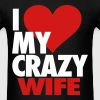 I Love My Crazy Wife - Men's T-Shirt