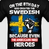 On The 8th Day God Created The Swedish - Men's T-Shirt