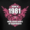 Born 1981 I'm 18 Year Old with some years of Exper - Men's T-Shirt