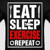 Eat Sleep Exercise Repeat - Men's T-Shirt