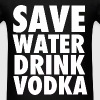 Save Water Drink Vodka Party Design - Men's T-Shirt