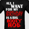 All I Want for My Birthday is a Big Booty Hoe - Men's T-Shirt