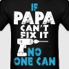 If Papa Can't Fix It No One Can - Men's T-Shirt