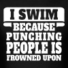I Swim Because Punching People Is Frowned Upon - Men's T-Shirt