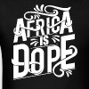 AFRICA IS DOPE - Men's T-Shirt