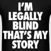 I'm Legally Blind That's My Story - Men's T-Shirt