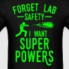 Forget Lab Safety I Want Super Powers - Men's T-Shirt