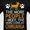 The More People I Meet More I Love My Chihuahua - Men's T-Shirt