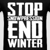 Stop Snowpression End Winter - Men's T-Shirt